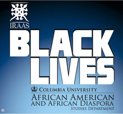 Logo for series. Background is dark blue on top fading to light blue on bottom. Text says IRAAS Black Lives Columbia University African American and African Diaspora Studies Department